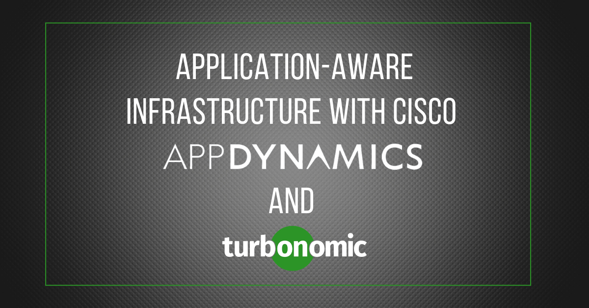 APPLICATION-AWARE INFRASTRUCTURE WITH CISCO APPDYNAMICS AND TURBONOMIC