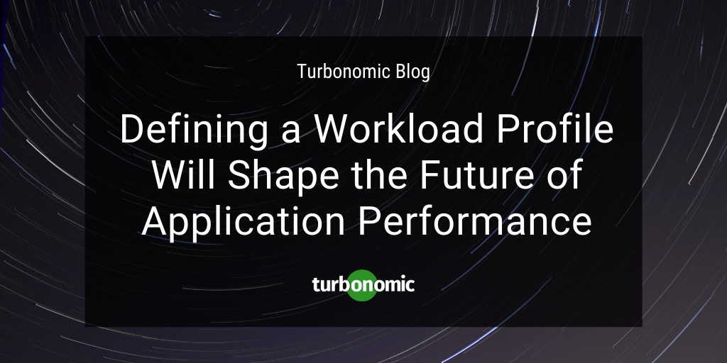 Defining a Workload Profile Will Shape the Future of Application Performance