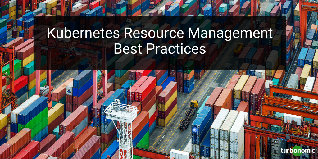 Kubernetes Resource Management Best Practices