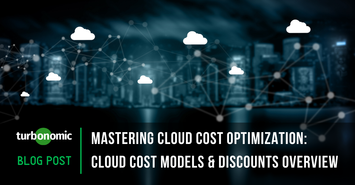 Mastering Cloud Cost Optimization: Cloud Cost Models & Discounts Overview