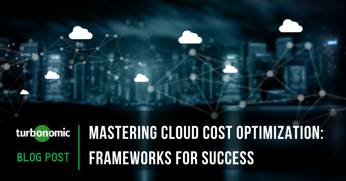 Mastering Cloud Cost Optimization: Frameworks for Success